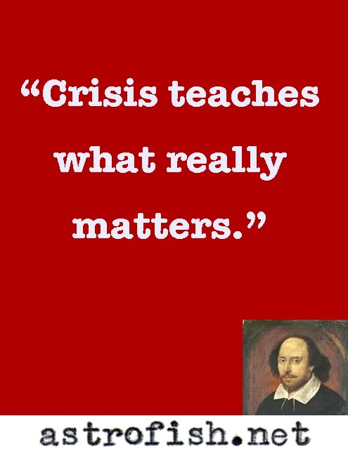 Crisis Teaches What Really Matters